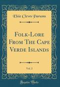 Folk-Lore from the Cape Verde Islands, Vol. 2 (Classic Reprint)
