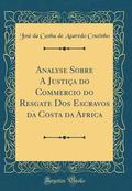 Analyse Sobre a Justica Do Commercio Do Resgate DOS Escravos Da Costa Da Africa (Classic Reprint)