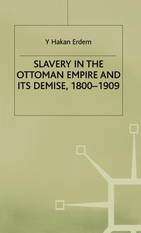 Slavery in the Ottoman Empire and its Demise 1800-1909