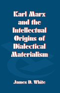 Karl Marx and the Intellectual Origins of Dialectical Materialism