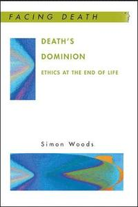 Death's Dominion: Ethics at the End of Life