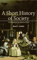 A Short History of Society: The Making of the Modern World