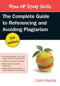 The complete guide to referencing and avoiding plagiarism / Colin Neville