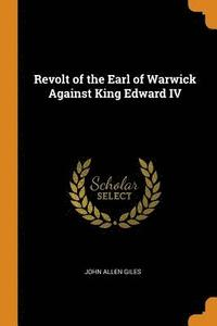 Revolt of the Earl of Warwick Against King Edward IV