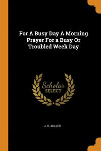 For A Busy Day A Morning Prayer For A Busy Or Troubled Week Day