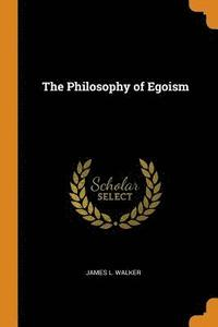 The Philosophy of Egoism