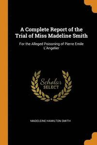 A Complete Report of the Trial of Miss Madeline Smith