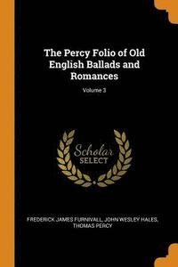 The Percy Folio of Old English Ballads and Romances; Volume 3