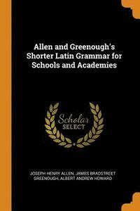 Allen and Greenough's Shorter Latin Grammar for Schools and Academies