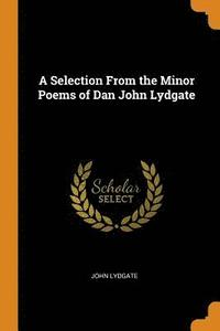 A Selection from the Minor Poems of Dan John Lydgate