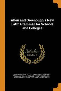 Allen and Greenough's New Latin Grammar for Schools and Colleges