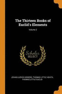 The Thirteen Books of Euclid's Elements; Volume 2