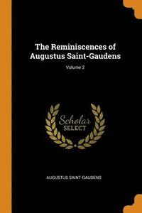 The Reminiscences of Augustus Saint-Gaudens; Volume 2