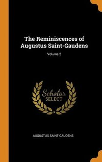Reminiscences Of Augustus Saint-Gaudens; Volume 2