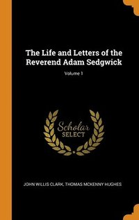 Life And Letters Of The Reverend Adam Sedgwick; Volume 1