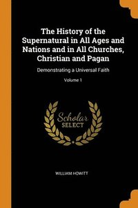 History Of The Supernatural In All Ages And Nations And In All Churches, Christian And Pagan