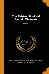 The Thirteen Books Of Euclid's Elements; Volume 3