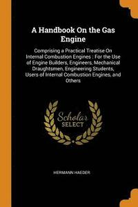 A Handbook on the Gas Engine