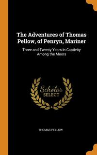 Adventures Of Thomas Pellow, Of Penryn, Mariner