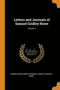 Letters And Journals Of Samuel Gridley Howe; Volume 2