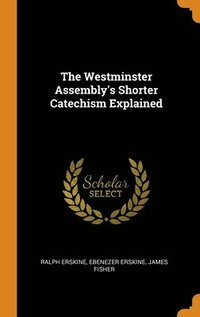 Westminster Assembly's Shorter Catechism Explained