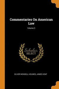 Commentaries On American Law; Volume 3
