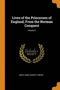 Lives of the Princesses of England, from the Norman Conquest; Volume 2