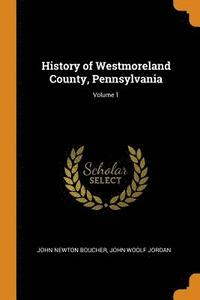 History of Westmoreland County, Pennsylvania; Volume 1