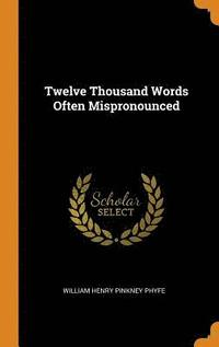 Twelve Thousand Words Often Mispronounced