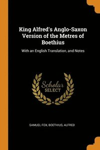 King Alfred's Anglo-saxon Version Of The