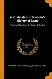 A Vindication Of Niebuhr's History Of Rome: From The Charges Of The Quarterly Review