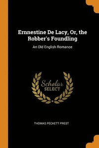 Ernnestine De Lacy, Or, the Robber's Foundling