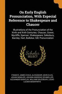 On Early English Pronunciation, with Especial Reference to Shakespeare and Chaucer