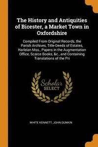 The History and Antiquities of Bicester, a Market Town in Oxfordshire