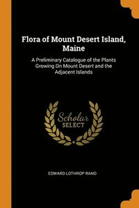 Flora Of Mount Desert Island, Maine: A P