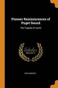 Pioneer Reminiscences of Puget Sound