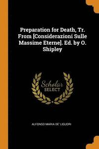 Preparation for Death, Tr. from [considerazioni Sulle Massime Eterne]. Ed. by O. Shipley