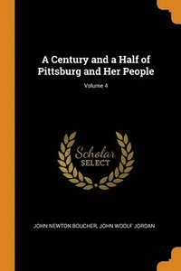 A Century And A Half Of Pittsburg And Her People; Volume 4