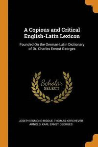 A Copious and Critical English-Latin Lexicon