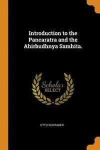 Introduction to the Pancaratra and the Ahirbudhnya Samhita.