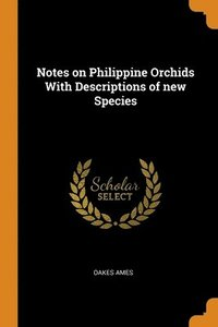 Notes On Philippine Orchids With Descriptions Of New Species