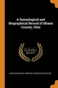 A Genealogical and Biographical Record of Miami County, Ohio