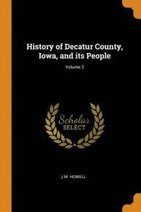 History of Decatur County, Iowa, and Its People; Volume 2