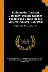 Building the Clarkson Company, Making Reagent Feeders and Valves for the Mineral Industry, 1935-1998