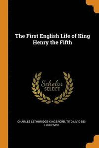 The First English Life of King Henry the Fifth