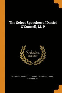 Select Speeches Of Daniel O'Connell, M. P
