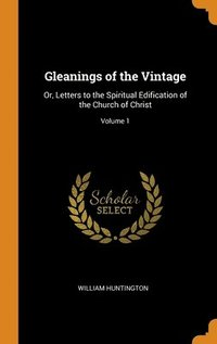 Gleanings Of The Vintage: Or, Letters To