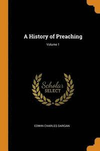 A History of Preaching; Volume 1