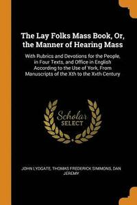 The Lay Folks Mass Book, Or, the Manner of Hearing Mass