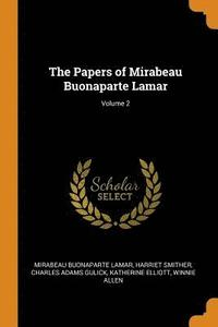 The Papers of Mirabeau Buonaparte Lamar; Volume 2